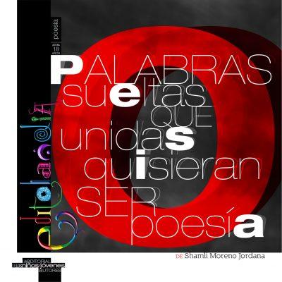 Palabras sueltas que unidas quisieran ser poesía de Shamli Moreno